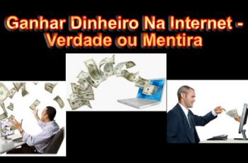 Ganhar Dinheiro Na Internet|Verdade ou Mentira