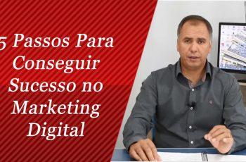 5 Passos Para Conseguir o Sucesso no Marketing Digital