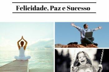 Felicidade, Paz e Sucesso, Como Ter os Três Ainda Hoje